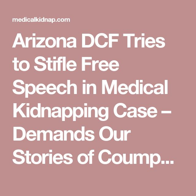 Arizona DCF Tries to Stifle Free Speech in Medical Kidnapping Case – Demands Our Stories of Coumpy Family be Taken Down