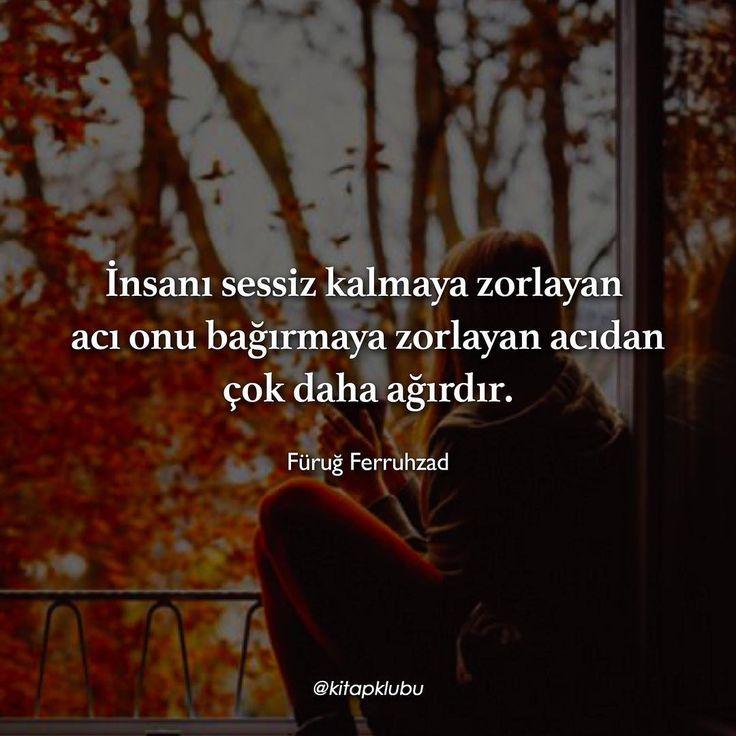 İnsanı sessiz kalmaya zorlayan acı, onu bağırmaya zorlayan acısından çok daha ağırdır.   - Füruğ Ferruhzad   (Kaynak: Instagram - kitapklubu)   #sözler #anlamlısözler #güzelsözler #manalısözler #özlüsözler #alıntı #alıntılar #alıntıdır #alıntısözler #şiir #edebiyat