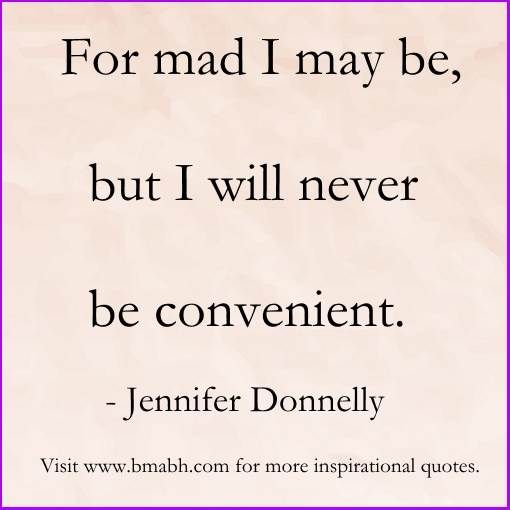 strong women sayings picture-For mad I may be, but I will never be convenient
