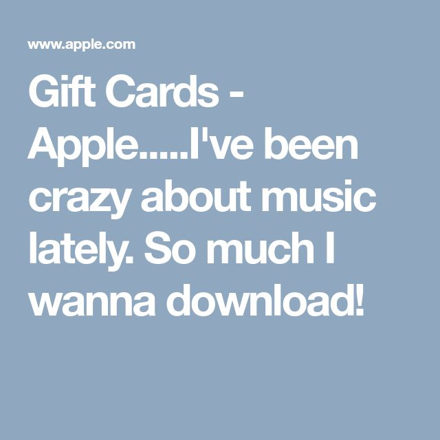 Gift Cards - Apple.....I've been crazy about music lately. So much I wanna download!