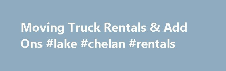 Moving Truck Rentals & Add Ons #lake #chelan #rentals http://rental.remmont.com/moving-truck-rentals-add-ons-lake-chelan-rentals/  #moving rental trucks # Protection Plans Terms Conditions A reservation only guarantees the rate once confirmed with a credit card deposit, and shows a customer's preferences for a pick-up location, drop-off location, time of rental, date of rental and equipment type. The pick-up location, drop-off location, time of rental and date of rental selected in...