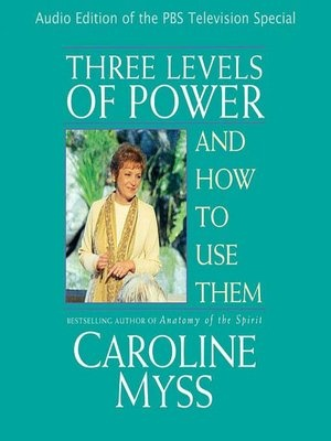 Three Levels of Power and How to Use Them by Caroline Myss - Sounds True