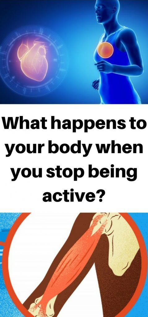 What happens to your body when you stop being active.!?