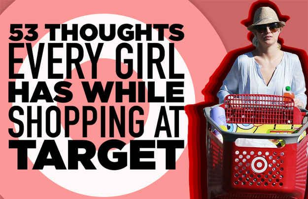 53 Thoughts Every Girl Has While Shopping At Target.... pretty much me every single time.