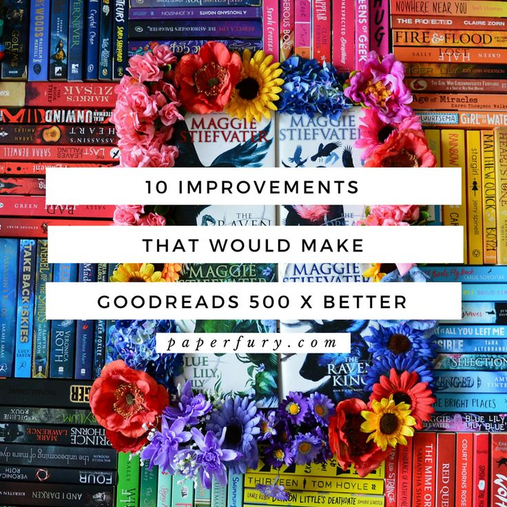 10 Improvements That Would Make Goodreads 500 x Better (Or So Say I)