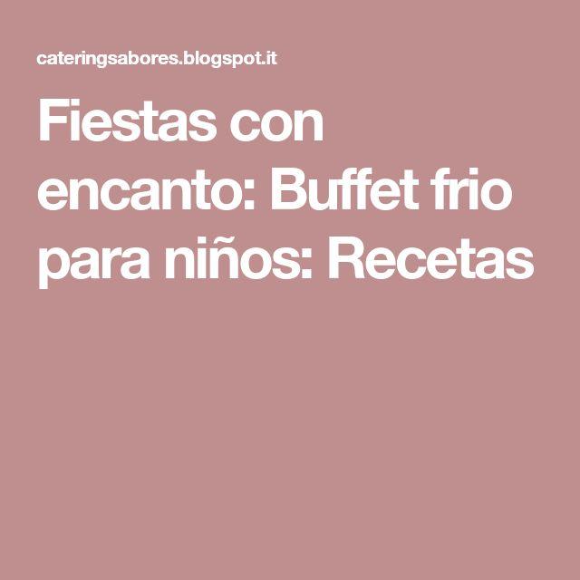 Fiestas con encanto: Buffet frio para niños: Recetas