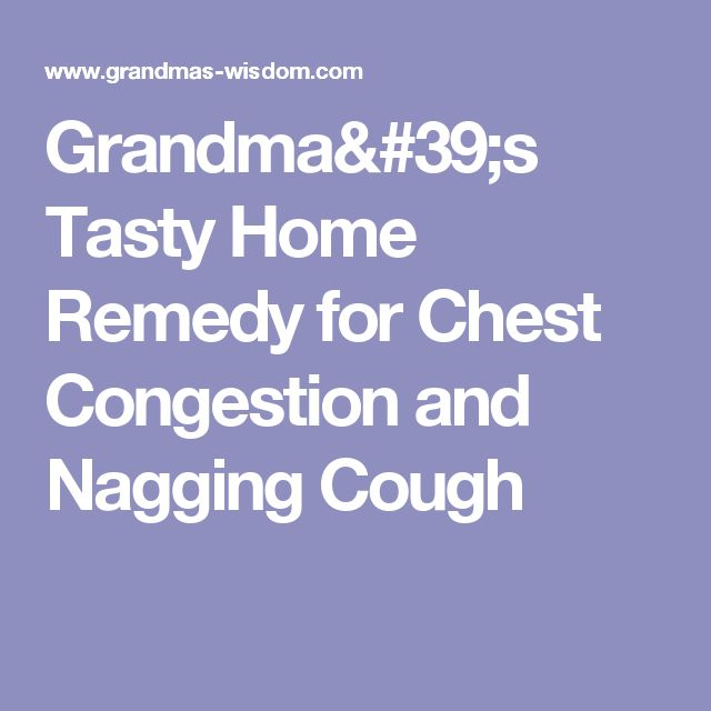 Grandma's Tasty Home Remedy for Chest Congestion and Nagging Cough
