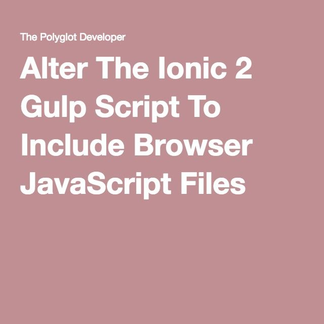 Alter The Ionic 2 Gulp Script To Include Browser JavaScript Files