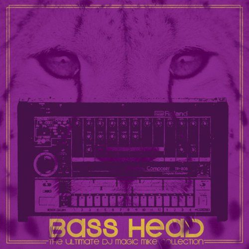 DJ Magic Mike - Bass Head: The Ultimate DJ Magic Mike Collection