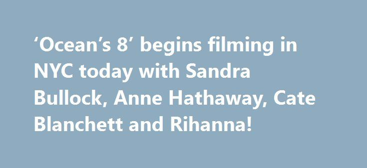 'Ocean's 8' begins filming in NYC today with Sandra Bullock, Anne Hathaway, Cate Blanchett and Rihanna! http://filmanons.besaba.com/oceans-8-begins-filming-in-nyc-today-with-sandra-bullock-anne-hathaway-cate-blanchett-and-rihanna/  This morning, the latest movie in the Ocean's franchise began filming in NYC, and we're already starting to get details about what and where they'll be shooting! Ocean's Eight, which we've confirmed is filming under the working title Linus, will follow a team of…