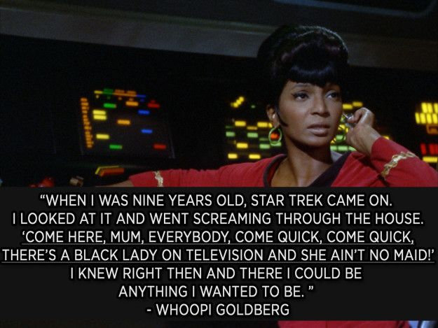 Or when Whoopi saw Nichelle Nichols on Star Trek and felt her world open up. The ripples go through generations. | 23 Reminders That Representation Is Everything bless the lord that there was representation like that