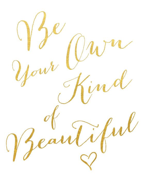 Be your own kind of beautiful. :-) Each gold foil print is handmade by me on 80…