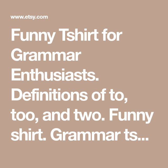 Funny Tshirt for Grammar Enthusiasts. Definitions of to, too, and two. Funny shirt. Grammar tshirt. Grammar police tee. Pink Pig Printing.
