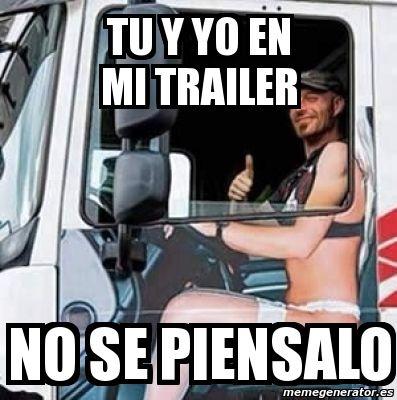 Meme Personalizado - tu y yo en mi trailer no se piensalo - 4849433