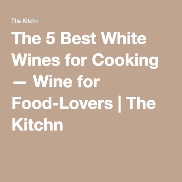 The 5 Best White Wines for Cooking — Wine for Food-Lovers | The Kitchn  Pinot Grigio  Sherry Marsala Vermouth