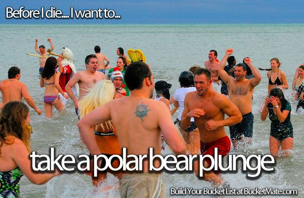 Before I die, I want to...Take a Polar Bear Plunge. Follow my bucket list and create your own @ BucketMate.com