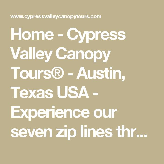Home - Cypress Valley Canopy Tours® - Austin, Texas USA - Experience our seven zip lines three sky bridges swim in the lake and learn about Texas Hill Country as never before.