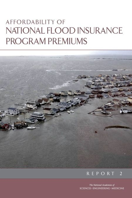Affordability of National Flood Insurance Program Premiums: Report 2 (2016). Download a free PDF at http://www.nap.edu/catalog/21848/affordability-of-national-flood-insurance-program-premiums-report-2?utm_source=pinterest