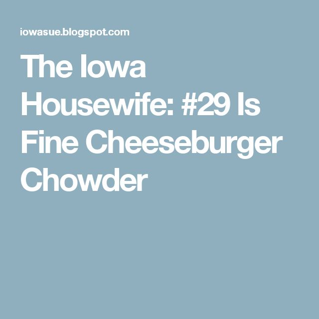 The Iowa Housewife: #29 Is Fine Cheeseburger Chowder