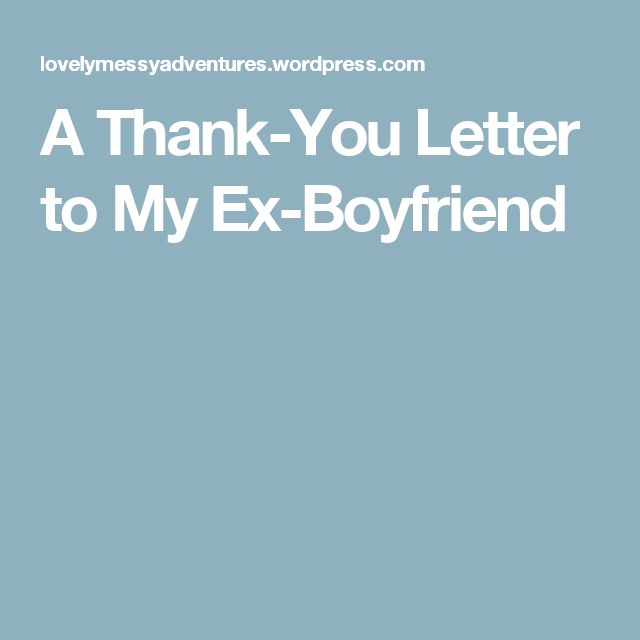A Thank-You Letter to My Ex-Boyfriend