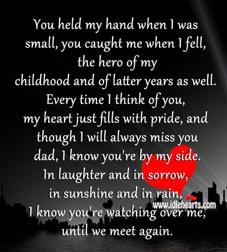 You held my hand when I was small, you caught me when I fell, the hero of my childhood and of latter years as well. Every time I think of you, my heart jus