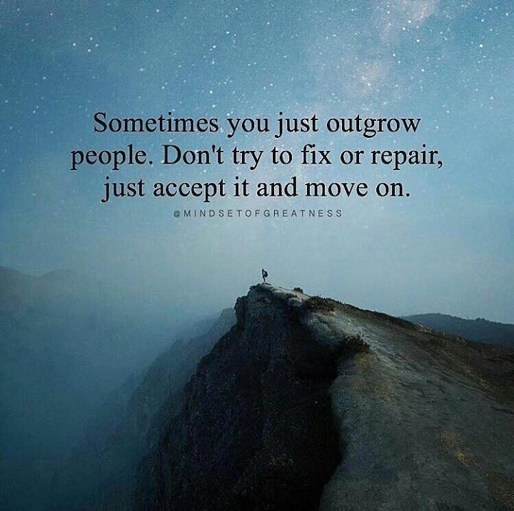 Sometimes you just outgrow people..