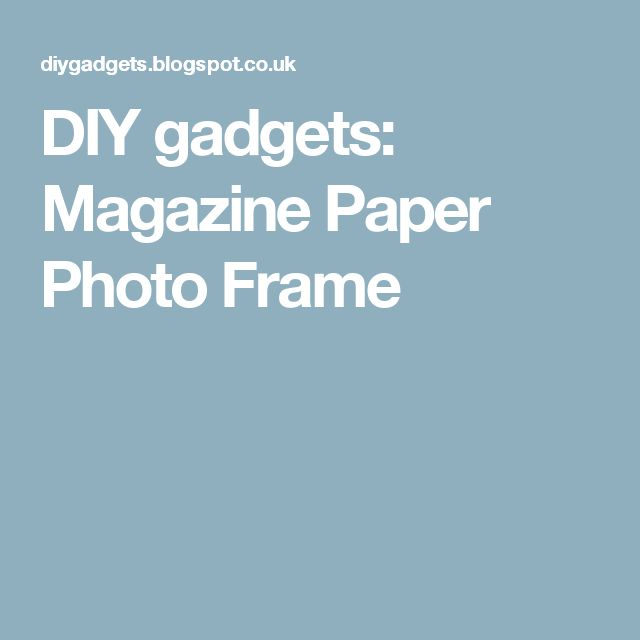 DIY gadgets: Magazine Paper Photo Frame