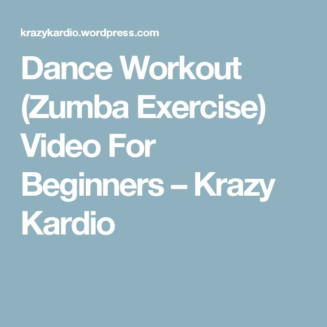 Dance Workout (Zumba Exercise) Video For Beginners – Krazy Kardio