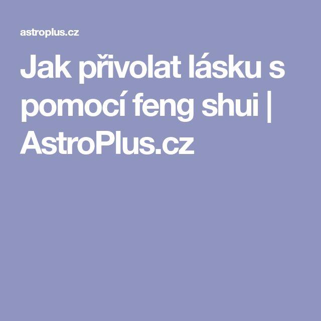 Jak přivolat lásku s pomocí feng shui | AstroPlus.cz