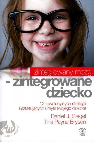 Zintegrowany Mózg Zintegrowane Dziecko Daniel J. Siegel Książka Najtaniej Opinie Księgarnia Interentowa Relaksacyjna.pl