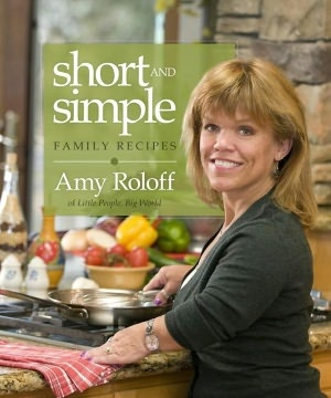 Short and Simple Family Recipes: By Amy Roloff of Little People, Big World