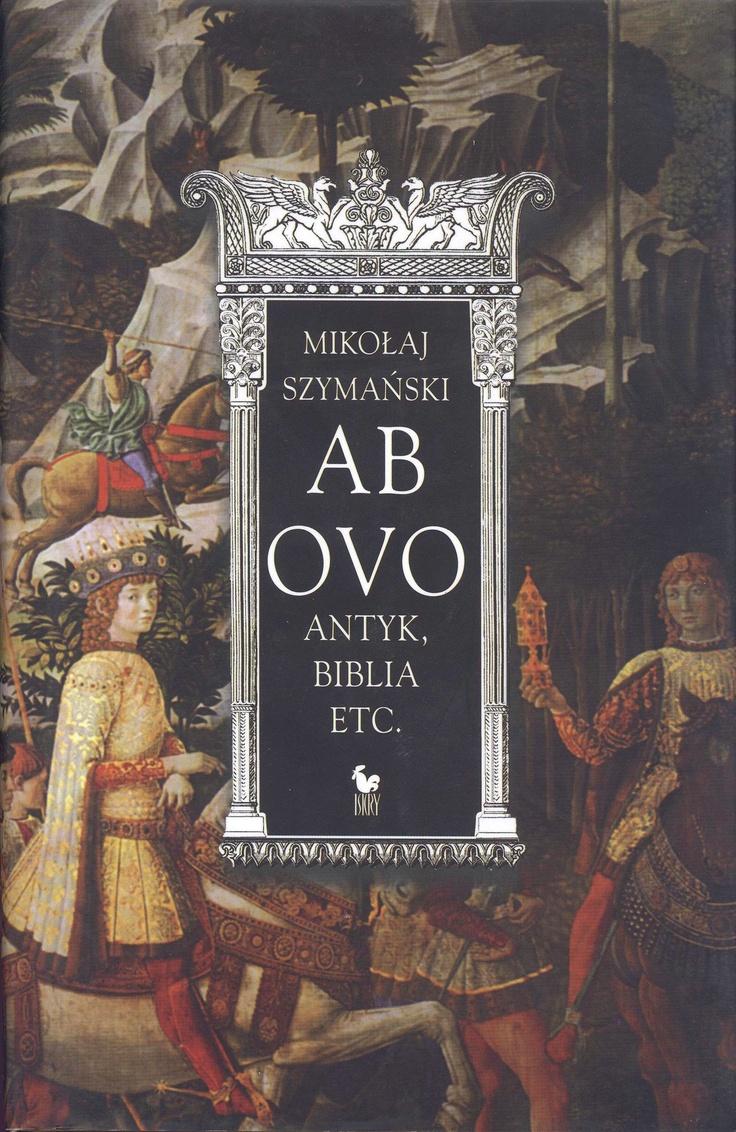 """""""Ab Ovo. Antyk, Biblia, etc."""" Mikołaj Szymański Cover by Andrzej Barecki Published by Wydawnictwo Iskry 2004"""
