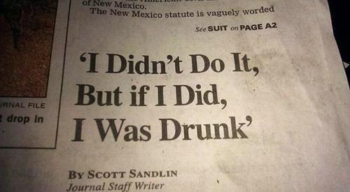 I didn't do it, but if i did, i was drunk. - Scott Sandlin #Quote
