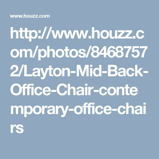 http://www.houzz.com/photos/84687572/Layton-Mid-Back-Office-Chair-contemporary-office-chairs
