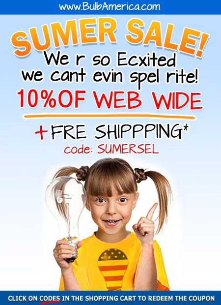 Summer Beeg Sele! We r so Ecxited we cant evin spel rite! 10% OFF WEB WIDE plus FREE SHIPPING* CODE: SUMERSEL http://www.bulbamerica.com/