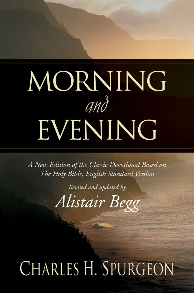 Morning and Evening: A New Edition of the Classic Devotional Based on The Holy Bible, English Standard Version: Charles H. Spurgeon, Alistai...