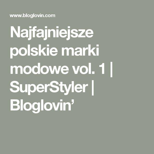 Najfajniejsze polskie marki modowe vol. 1 | SuperStyler | Bloglovin'