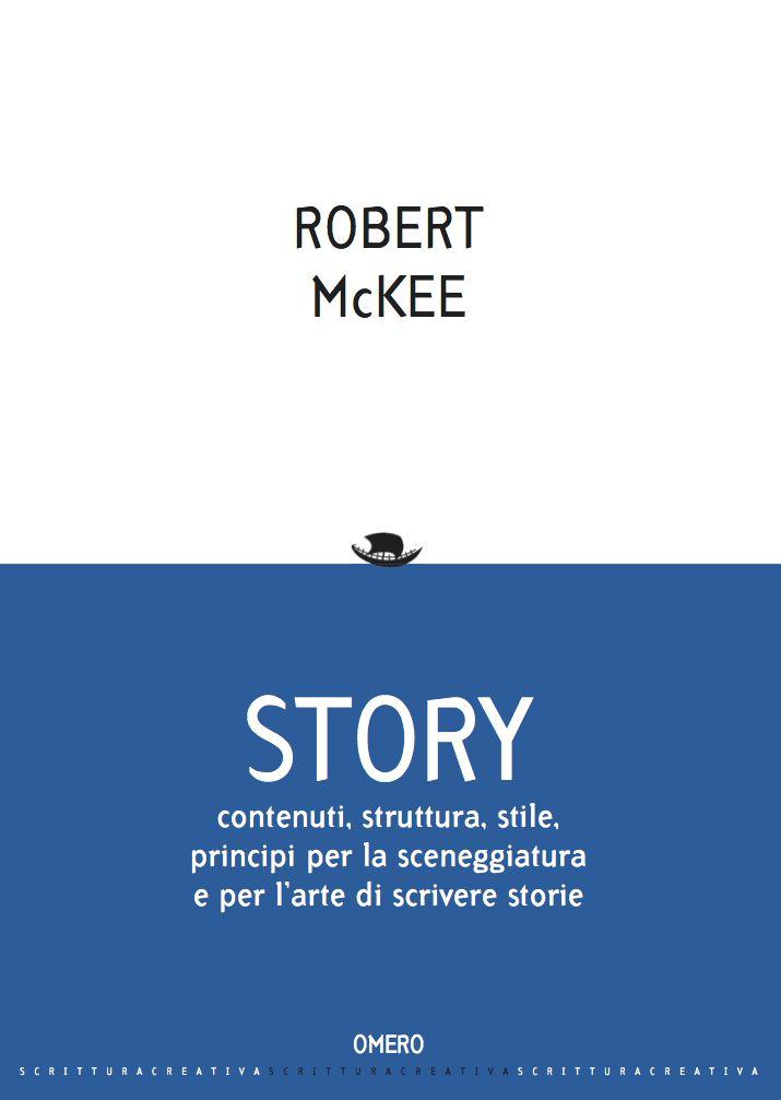 Robert McKee. Story. Contenuti, struttura, stile, principi per la sceneggiatura e per l'arte di scrivere storie.