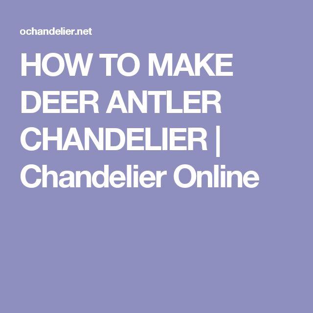 HOW TO MAKE DEER ANTLER CHANDELIER | Chandelier Online