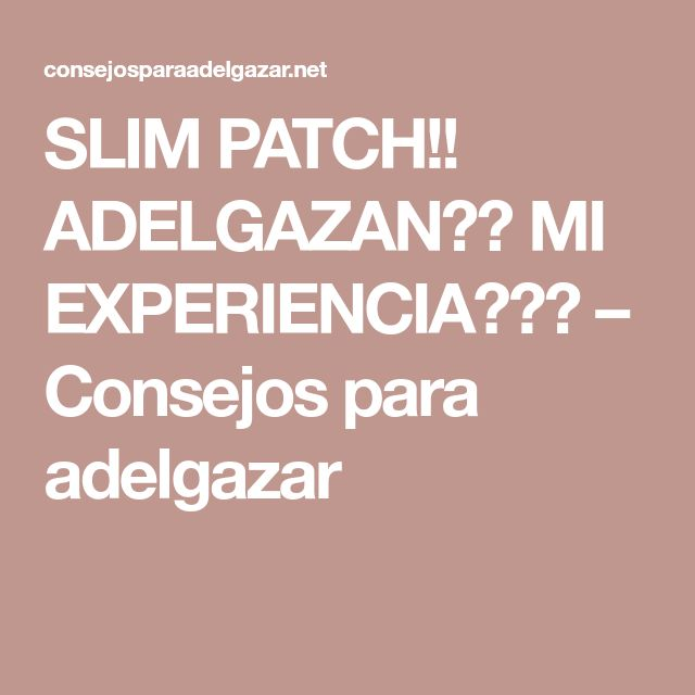 SLIM PATCH!! ADELGAZAN?? MI EXPERIENCIA??? – Consejos para adelgazar