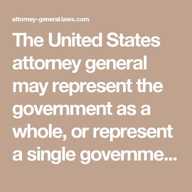 The United States attorney general may represent the government as a whole, or represent a single government employee (such as a congressional representative or head of an agency) in any serious legal charge filed against the system. That being said, the United States Attorney General may only represent an individual officer, in the court of law, if that subject currently serves for the government.   The United States Attorney General maintains his or her authority as the chief law…