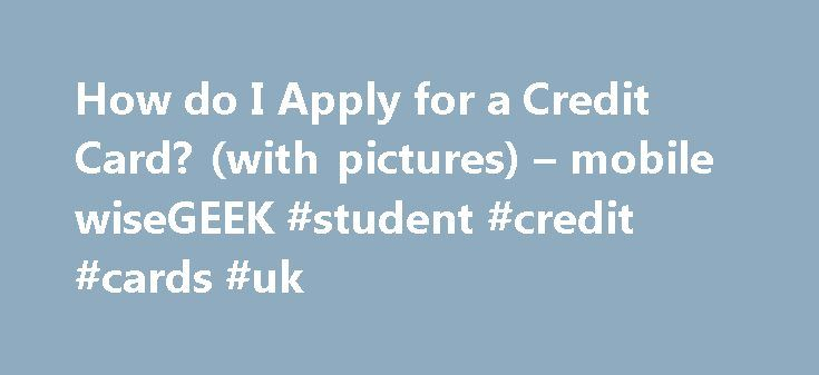 How do I Apply for a Credit Card? (with pictures) – mobile wiseGEEK #student #credit #cards #uk http://credit.remmont.com/how-do-i-apply-for-a-credit-card-with-pictures-mobile-wisegeek-student-credit-cards-uk/  #how do i apply for a credit card # wiseGEEK: How do I Apply for a Credit Card? It's fairly Read More...The post How do I Apply for a Credit Card? (with pictures) – mobile wiseGEEK #student #credit #cards #uk appeared first on Credit.