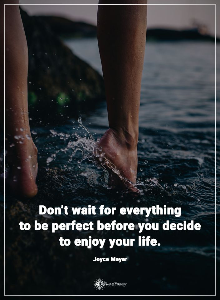 Don't wait for everything to be perfect before you decide to enjoy your life. - Joyce Meyer  #powerofpositivity #positivewords  #positivethinking #inspirationalquote #motivationalquotes #quotes #life #love #hope #faith #respect #perfect #enjoy #happiness #decide