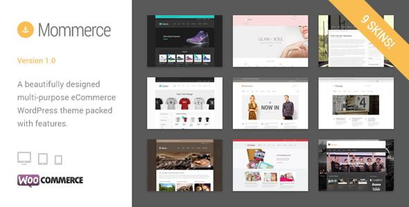 Mommerce - Modern Multi-Purpose WooCommerce Theme   http://themeforest.net/item/mommerce-modern-multipurpose-woocommerce-theme/6727886?ref=damiamio                                       	    	    	    Main Features     9 Awesome Skins! – Choose from one of 9 skins to use out of the box or as a starting point to customise.    Fully Responsive – Mill looks equally as stunning regardless of device. Smartphone, tablet and desktop friendly.    Retina Ready – Stunning, Retina Ready images and…