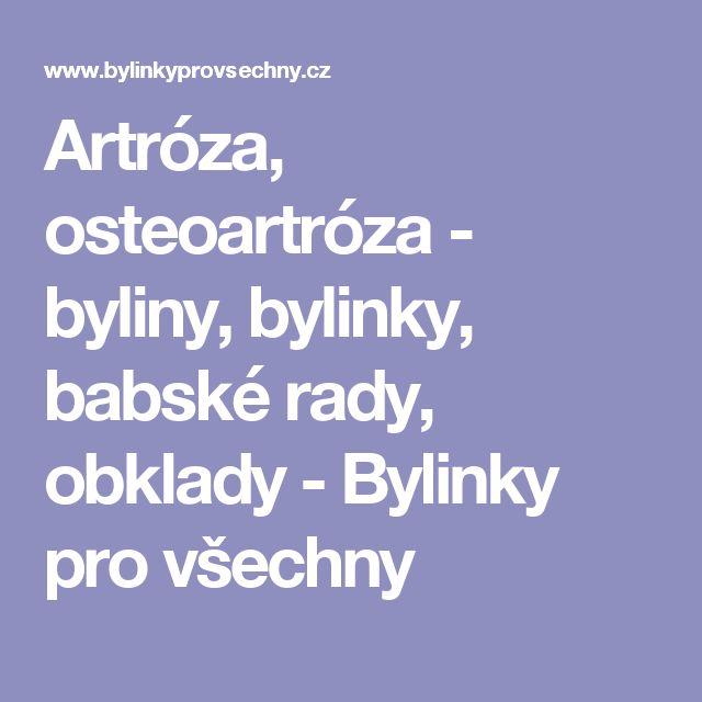 Artróza, osteoartróza - byliny, bylinky, babské rady, obklady - Bylinky pro všechny