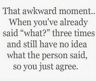 This happens to me all the time!Time, Awkward Moments, Laugh, Life, Quotes, Hearing Aid, Funny, So True, True Stories