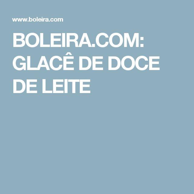 BOLEIRA.COM: GLACÊ DE DOCE DE LEITE