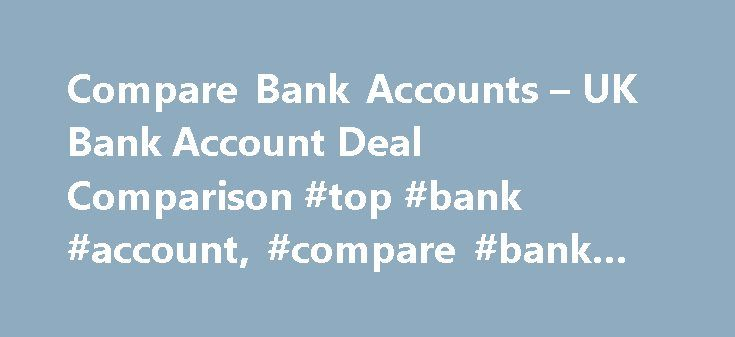 Compare Bank Accounts – UK Bank Account Deal Comparison #top #bank #account, #compare #bank #accounts http://zambia.nef2.com/compare-bank-accounts-uk-bank-account-deal-comparison-top-bank-account-compare-bank-accounts/  # 2% back in Rewards on 7 types of household bills if paid by Direct Debit (including, but not limited to, Council Tax, telephone, water, gas, electricity, TV) On average NatWest customers earn 83 Rewards per year. Based on monthly bills of 345 excluding the monthly 2 fee…
