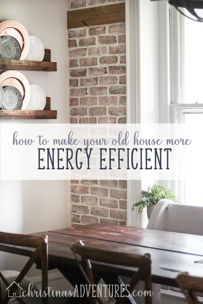How To Make Your Old House More Energy Efficient Christina Maria Blog Old Home Remodel Home Remodeling Home