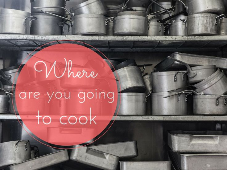 Where are you going to cook?